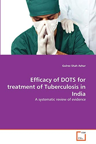 Efficacy of DOTS for treatment of Tuberculosis in India: A systematic review of evidence: Gulrez ...