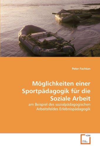 9783639304459: Möglichkeiten einer Sportpädagogik für die Soziale Arbeit: am Beispiel des sozialpädagogischen Arbeitsfeldes Erlebnispädagogik