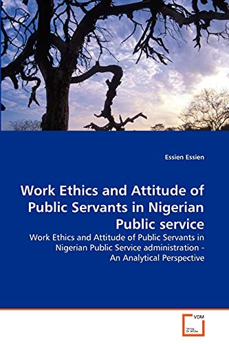 Work Ethics and Attitude of Public Servants in Nigerian Public Service: Essien Essien