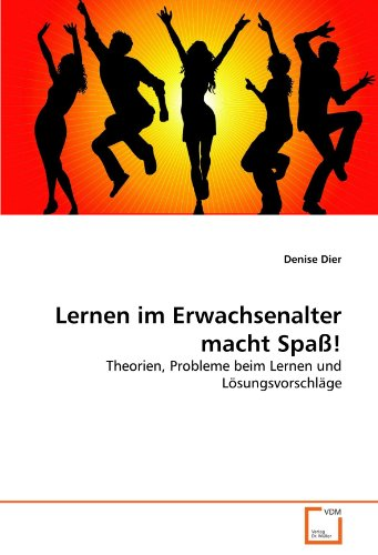 9783639305388: Lernen im Erwachsenalter macht Spaß!: Theorien, Probleme beim Lernen und Lösungsvorschläge (German Edition)