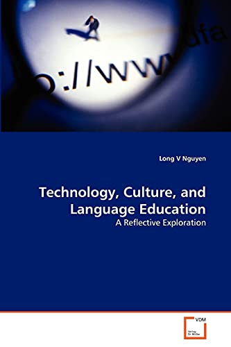 Technology, Culture, and Language Education: A Reflective Exploration: Long V Nguyen