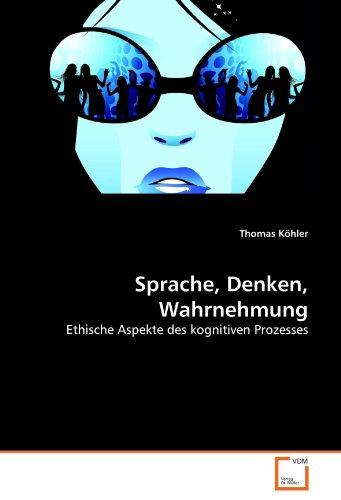 Sprache, Denken, Wahrnehmung: Ethische Aspekte des kognitiven Prozesses (German Edition): Thomas KÃ...