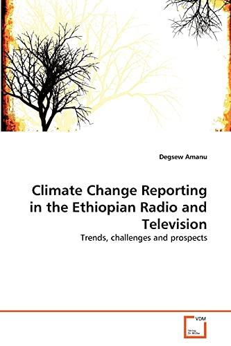 Climate Change Reporting in the Ethiopian Radio and Television: Degsew Amanu