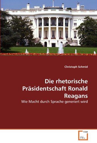 9783639309928: Die rhetorische Pr�sidentschaft Ronald Reagans: Wie Macht durch Sprache generiert wird