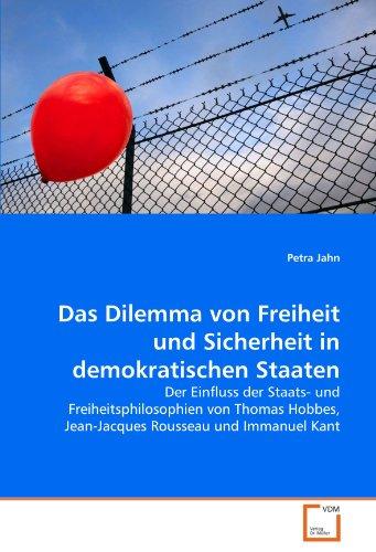 9783639310221: Das Dilemma von Freiheit und Sicherheit in demokratischen Staaten: Der Einfluss der Staats- und Freiheitsphilosophien von Thomas Hobbes, Jean-Jacques Rousseau und Immanuel Kant