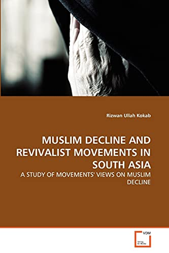 Muslim Decline and Revivalist Movements in South: Rizwan Ullah Kokab