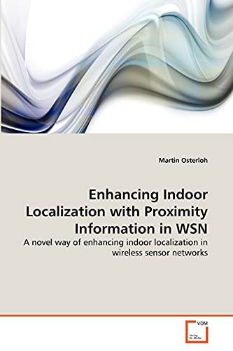 Enhancing Indoor Localization with Proximity Information in Wsn: Martin Osterloh