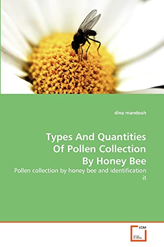9783639310993: Types And Quantities Of Pollen Collection By Honey Bee: Pollen collection by honey bee and identification it