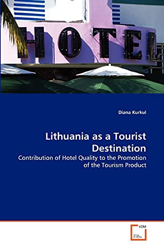9783639311211: Lithuania as a Tourist Destination: Contribution of Hotel Quality to the Promotion of the Tourism Product
