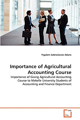 9783639311846: Importance of Agricultural Accounting Course: Importance of Giving Agricultural Accounting Course to Mekelle University Students of Accounting and Finance Department