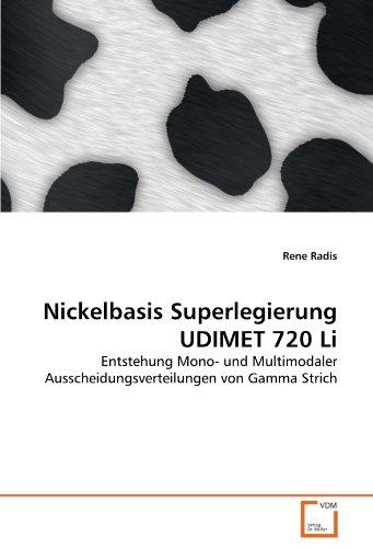 Nickelbasis Superlegierung UDIMET 720 Li: Entstehung Mono- und Multimodaler ...