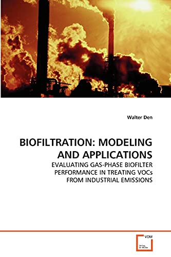 9783639312881: BIOFILTRATION: MODELING AND APPLICATIONS: EVALUATING GAS-PHASE BIOFILTER PERFORMANCE IN TREATING VOCs FROM INDUSTRIAL EMISSIONS