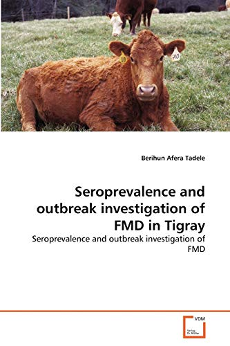 9783639313369: Seroprevalence and outbreak investigation of FMD in Tigray: Seroprevalence and outbreak investigation of FMD