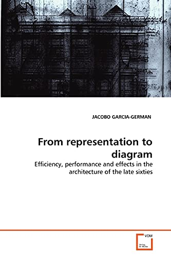 9783639313994: From representation to diagram: Efficiency, performance and effects in the architecture of the late sixties