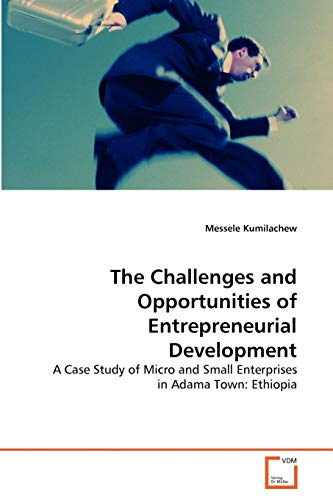 9783639314106: The Challenges and Opportunities of Entrepreneurial Development: A Case Study of Micro and Small Enterprises in Adama Town: Ethiopia