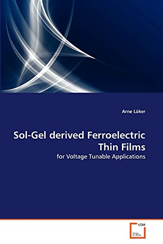 9783639314465: Sol-Gel derived Ferroelectric Thin Films: for Voltage Tunable Applications