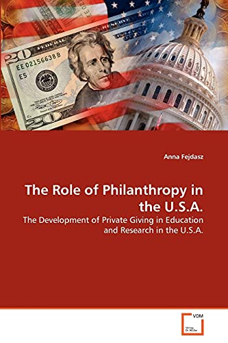 The Role of Philanthropy in the U.S.A.: The Development of Private Giving in Education and Research...