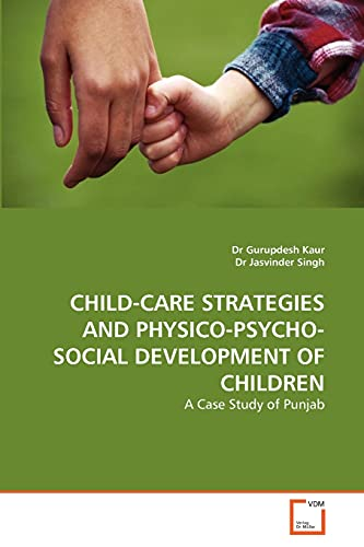 CHILD-CARE STRATEGIES AND PHYSICO-PSYCHO-SOCIAL DEVELOPMENT OF CHILDREN: Kaur, Gurupdesh /