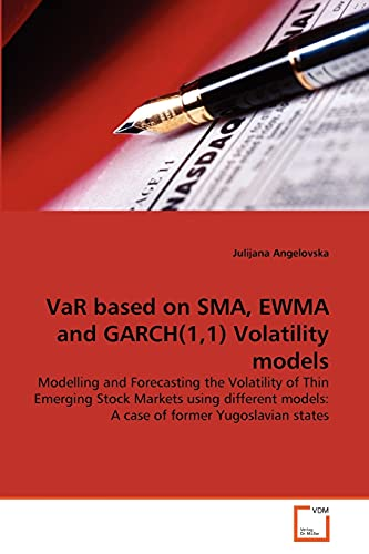 9783639315332: VaR based on SMA, EWMA and GARCH(1,1) Volatility models: Modelling and Forecasting the Volatility of Thin Emerging Stock Markets using different models: A case of former Yugoslavian states