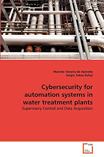 Cybersecurity for Automation Systems in Water Treatment Plants: Marcelo Teixeira de Azevedo