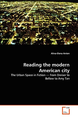 Reading the modern American city: The Urban Space in Fiction ? from Dreiser to Bellow to Amy Tan: ...