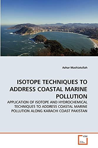 9783639316117: ISOTOPE TECHNIQUES TO ADDRESS COASTAL MARINE POLLUTION: APPLICATION OF ISOTOPE AND HYDROCHEMICAL TECHNIQUES TO ADDRESS COASTAL MARINE POLLUTION ALONG KARACHI COAST PAKISTAN
