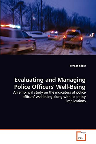 9783639316315: Evaluating and Managing Police Officers' Well-Being: An empirical study on the indicators of police officers' well-being along with its policy implications