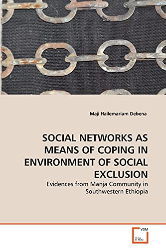 9783639316414: SOCIAL NETWORKS AS MEANS OF COPING IN ENVIRONMENT OF SOCIAL EXCLUSION: Evidences from Manja Community in Southwestern Ethiopia