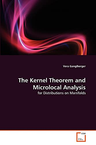 9783639317329: The Kernel Theorem and Microlocal Analysis: for Distributions on Manifolds