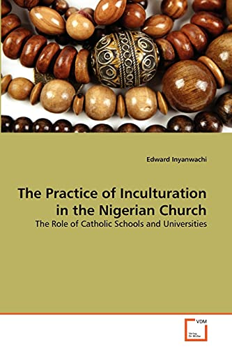The Practice of Inculturation in the Nigerian Church: Edward Inyanwachi