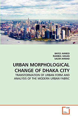 Urban Morphological Change of Dhaka City: SALIM AHMAD