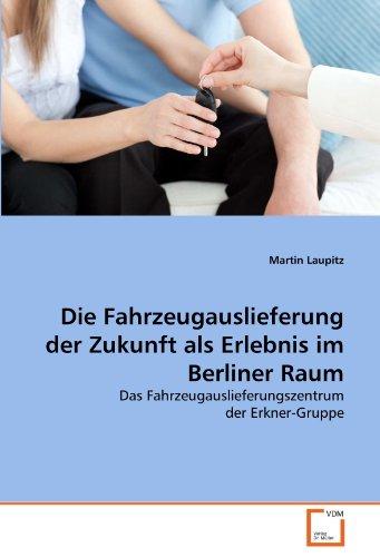 9783639317688: Die Fahrzeugauslieferung der Zukunft als Erlebnis im Berliner Raum: Das Fahrzeugauslieferungszentrum der Erkner-Gruppe