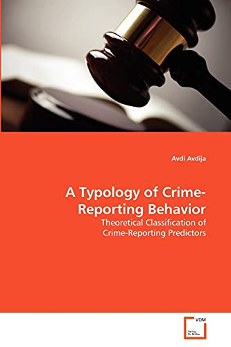 9783639317923: A Typology of Crime-Reporting Behavior: Theoretical Classification of Crime-Reporting Predictors