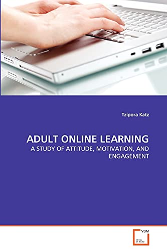 9783639318098: ADULT ONLINE LEARNING: A STUDY OF ATTITUDE, MOTIVATION, AND ENGAGEMENT