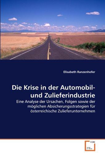 9783639318449: Die Krise in der Automobil- und Zulieferindustrie: Eine Analyse der Ursachen, Folgen sowie der möglichen Absicherungsstrategien für österreichische Zulieferunternehmen