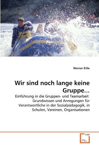9783639318500: Wir sind noch lange keine Gruppe...: Einführung in die Gruppen- und Teamarbeit Grundwissen und Anregungen für Verantwortliche in der Sozialpädagogik, ... Vereinen, Organisationen (German Edition)