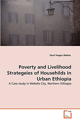 Poverty and Livelihood Strategeies of Househilds in Urban Ethiopia: Yesuf Hagos Abdela