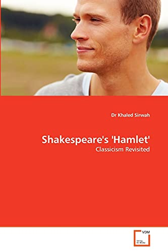9783639318807: Shakespeare's 'Hamlet': Classicism Revisited