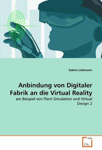 Anbindung von Digitaler Fabrik an die Virtual Reality: am Beispiel von Plant Simulation und Virtual...