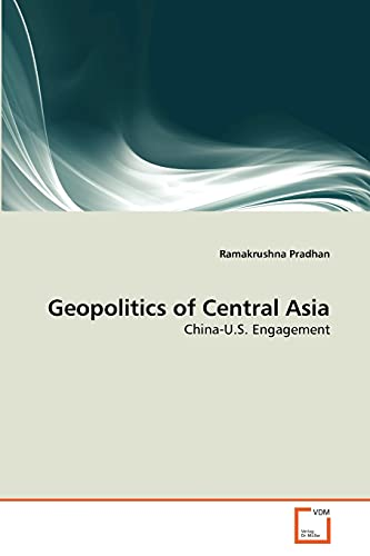 9783639319583: Geopolitics of Central Asia: China-U.S. Engagement