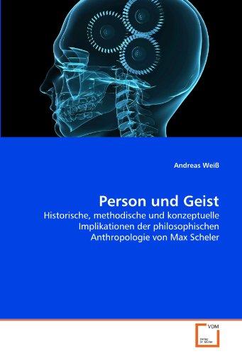 9783639319675: Person und Geist: Historische, methodische und konzeptuelle Implikationen der philosophischen Anthropologie von Max Scheler