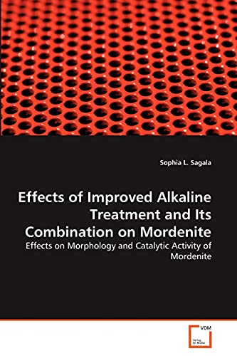 9783639319767: Effects of Improved Alkaline Treatment and Its Combination on Mordenite: Effects on Morphology and Catalytic Activity of Mordenite