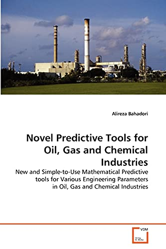 9783639320190: Novel Predictive Tools for Oil, Gas and Chemical Industries: New and Simple-to-Use Mathematical Predictive tools for Various Engineering Parameters in Oil, Gas and Chemical Industries