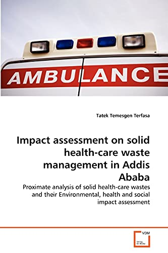Impact Assessment on Solid Health-Care Waste Management in Addis Ababa (Paperback): Tatek Temesgen ...