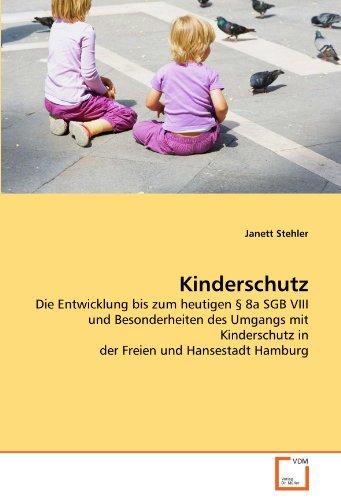 Kinderschutz: Die Entwicklung bis zum heutigen § 8a SGB VIII und Besonderheiten des Umgangs mit ...