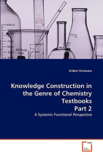 Knowledge Construction in the Genre of Chemistry Textbooks Part 2: A Systemic Functional ...