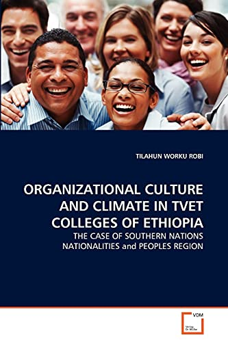 Organizational Culture and Climate in Tvet Colleges of Ethiopia (Paperback): TILAHUN WORKU ROBI