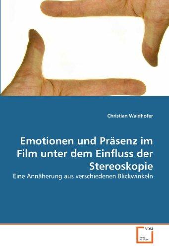 Emotionen und Präsenz im Film unter dem Einfluss der Stereoskopie: Eine Annäherung aus ...