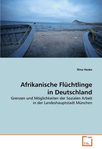 9783639323092: Afrikanische Flüchtlinge in Deutschland: Grenzen und Möglichkeiten der Sozialen Arbeit in der Landeshauptstadt München (German Edition)