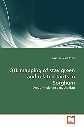 Qtl Mapping of Stay Green and Related Tarits in Sorghum: Addissu Gebre Ayele